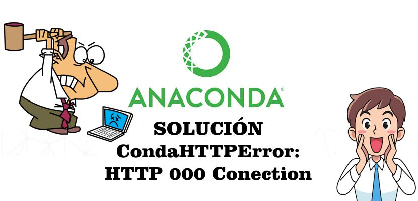 Solución a CondaHTTPError: HTTP 000 CONNECTION FAILED